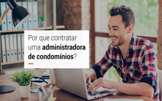 Por que contratar uma administradora de condomínios?